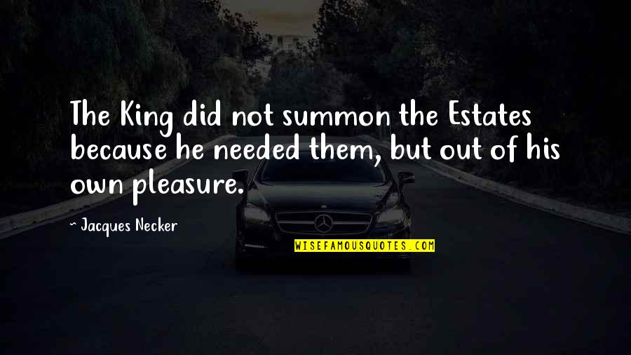 Summon Quotes By Jacques Necker: The King did not summon the Estates because