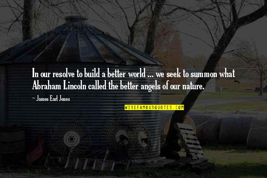 Summon Quotes By James Earl Jones: In our resolve to build a better world