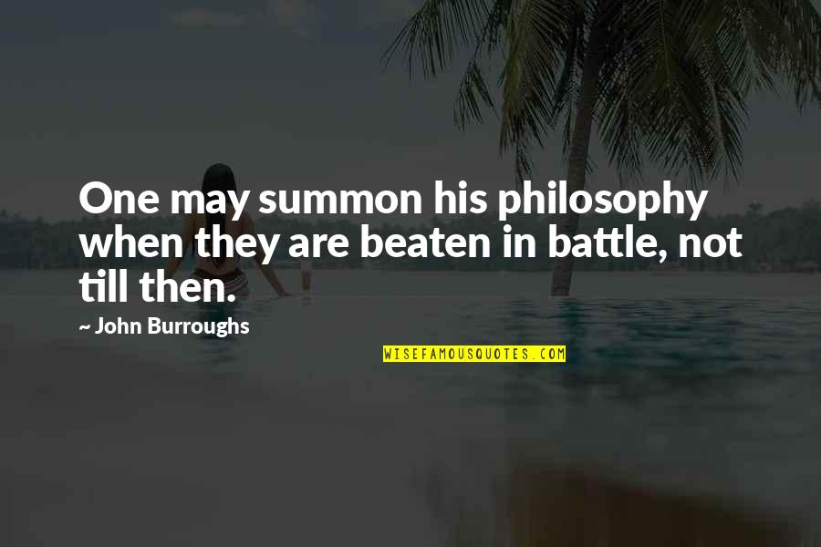 Summon Quotes By John Burroughs: One may summon his philosophy when they are