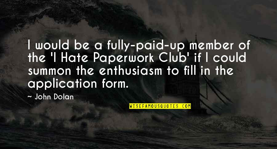 Summon Quotes By John Dolan: I would be a fully-paid-up member of the