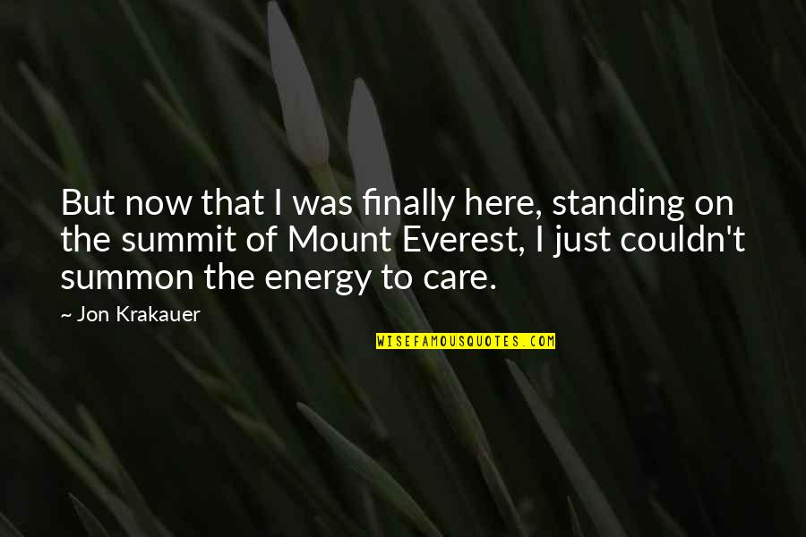Summon Quotes By Jon Krakauer: But now that I was finally here, standing
