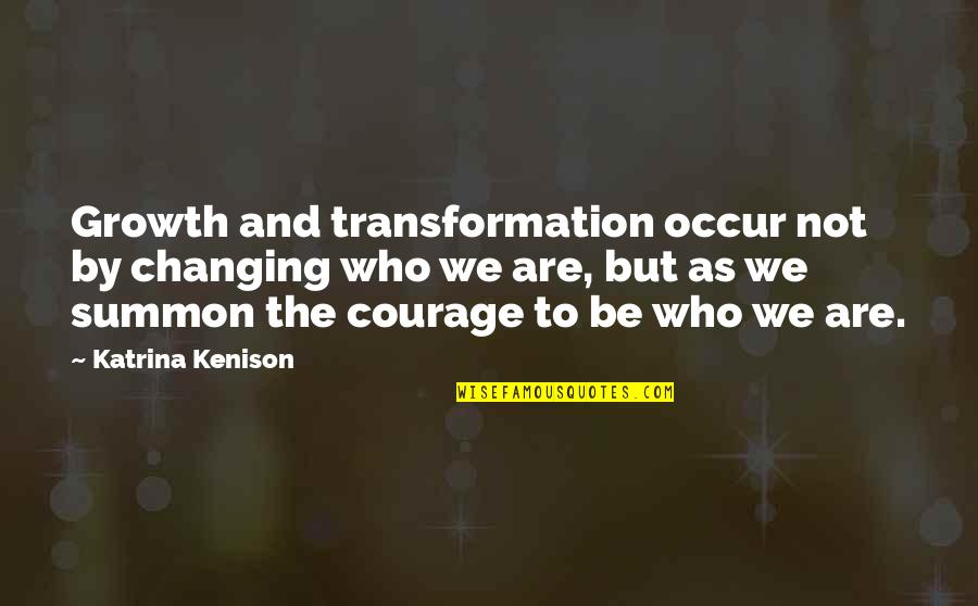 Summon Quotes By Katrina Kenison: Growth and transformation occur not by changing who