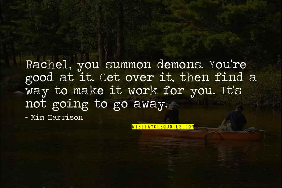 Summon Quotes By Kim Harrison: Rachel, you summon demons. You're good at it.