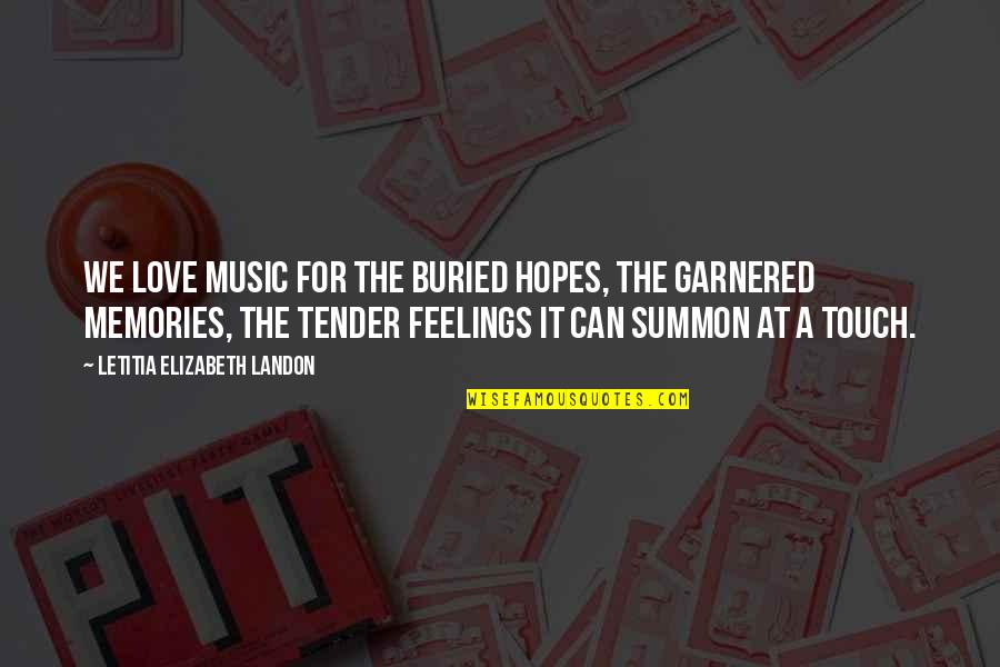 Summon Quotes By Letitia Elizabeth Landon: We love music for the buried hopes, the