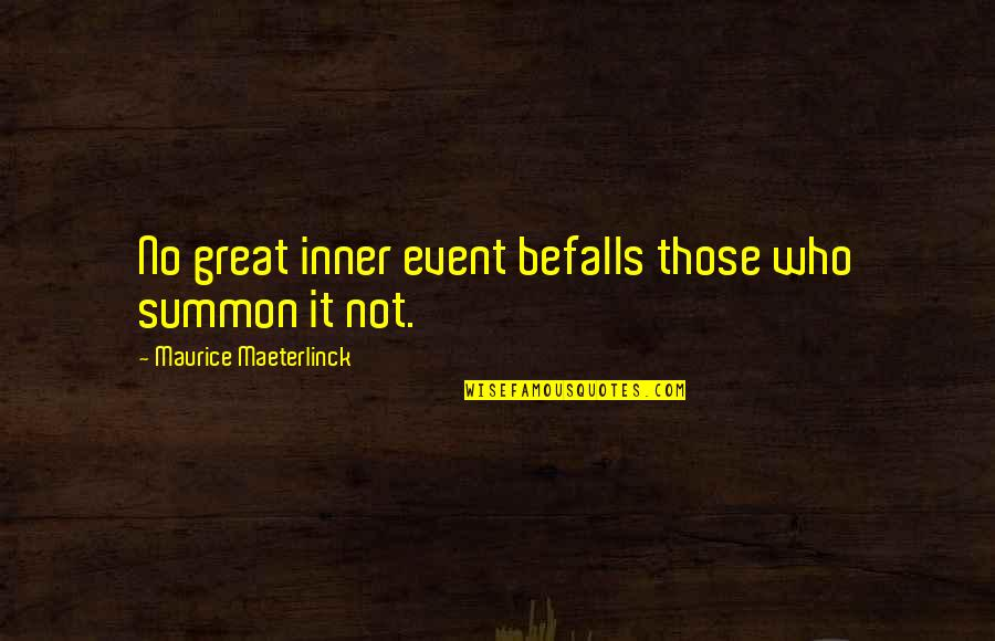 Summon Quotes By Maurice Maeterlinck: No great inner event befalls those who summon