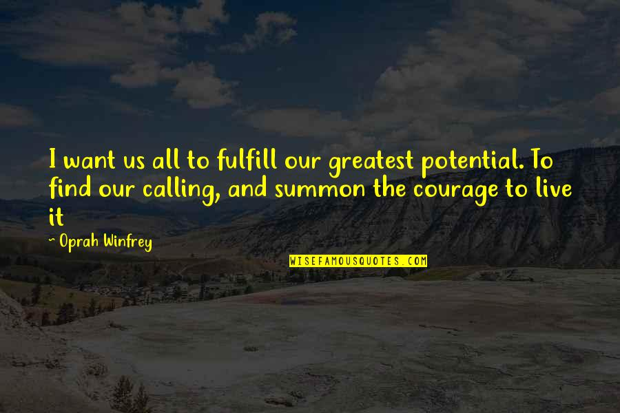 Summon Quotes By Oprah Winfrey: I want us all to fulfill our greatest