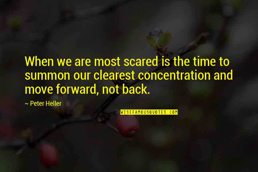 Summon Quotes By Peter Heller: When we are most scared is the time