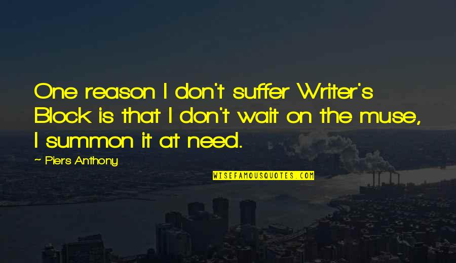 Summon Quotes By Piers Anthony: One reason I don't suffer Writer's Block is