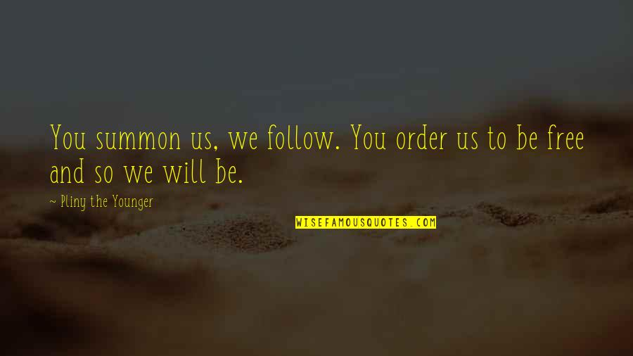 Summon Quotes By Pliny The Younger: You summon us, we follow. You order us