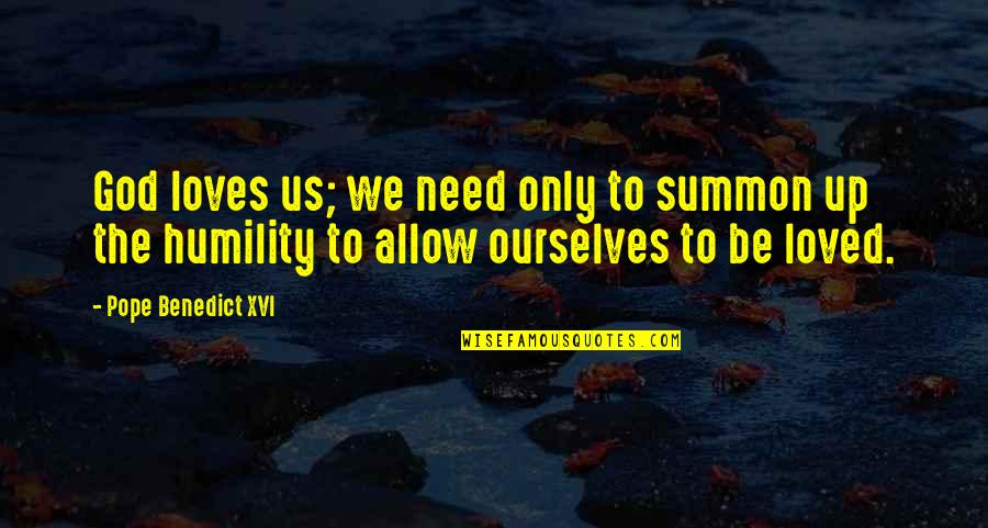Summon Quotes By Pope Benedict XVI: God loves us; we need only to summon