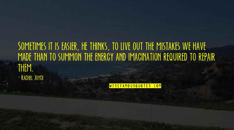 Summon Quotes By Rachel Joyce: Sometimes it is easier, he thinks, to live