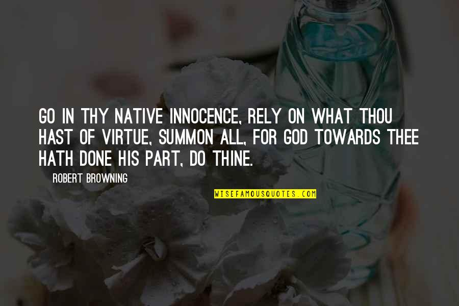 Summon Quotes By Robert Browning: Go in thy native innocence, rely On what