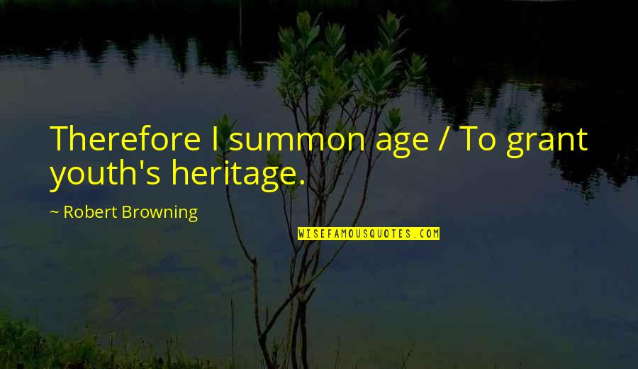 Summon Quotes By Robert Browning: Therefore I summon age / To grant youth's