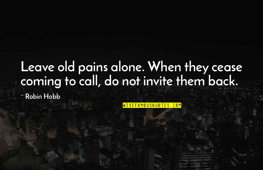 Summon Quotes By Robin Hobb: Leave old pains alone. When they cease coming