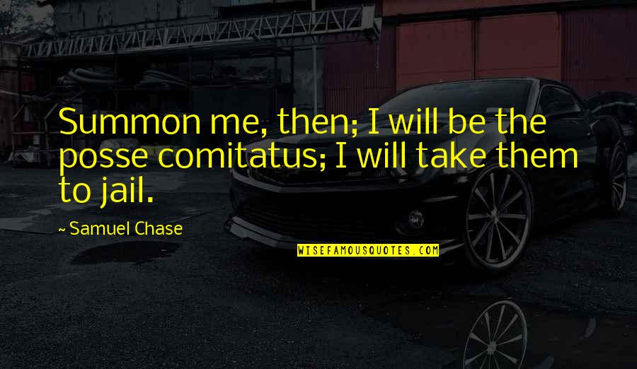 Summon Quotes By Samuel Chase: Summon me, then; I will be the posse