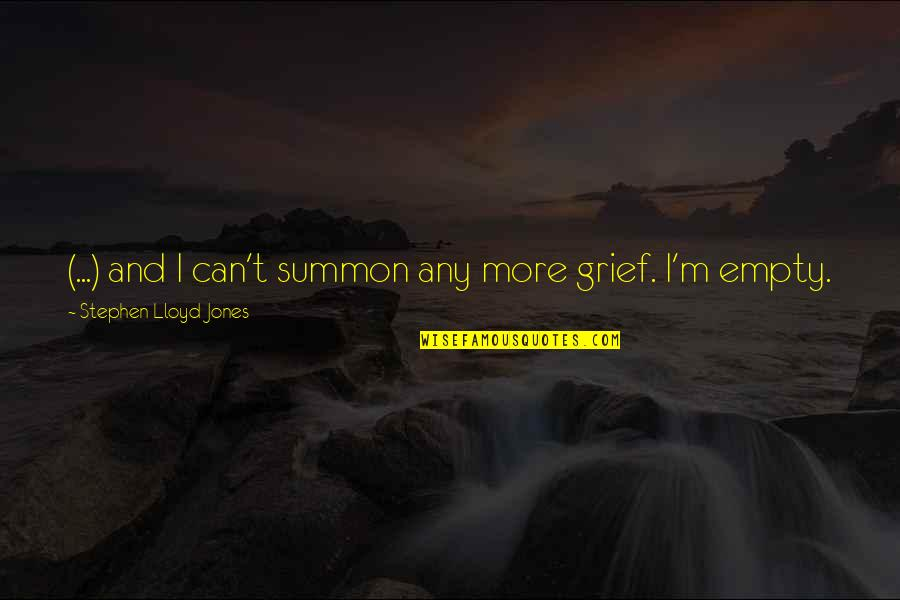 Summon Quotes By Stephen Lloyd Jones: (...) and I can't summon any more grief.
