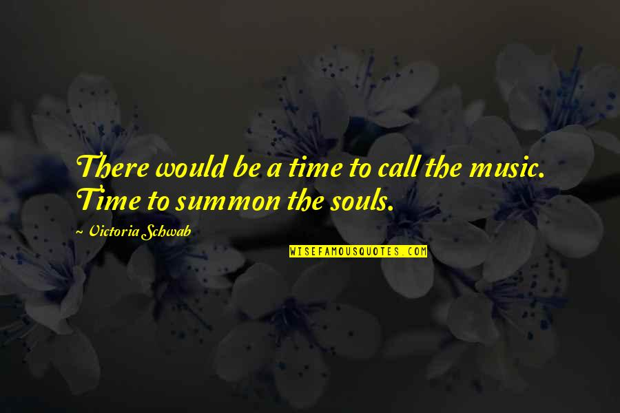Summon Quotes By Victoria Schwab: There would be a time to call the