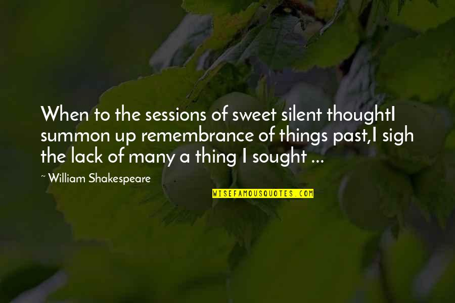 Summon Quotes By William Shakespeare: When to the sessions of sweet silent thoughtI