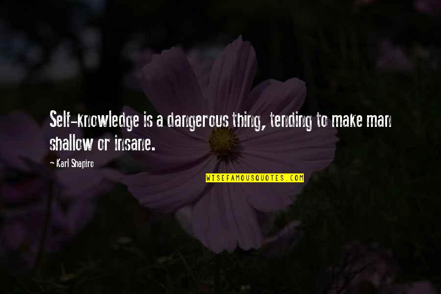 Sun And Moon Together Quotes By Karl Shapiro: Self-knowledge is a dangerous thing, tending to make