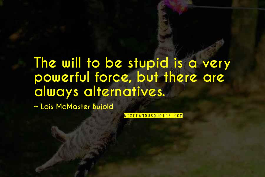 Sun And Moon Together Quotes By Lois McMaster Bujold: The will to be stupid is a very