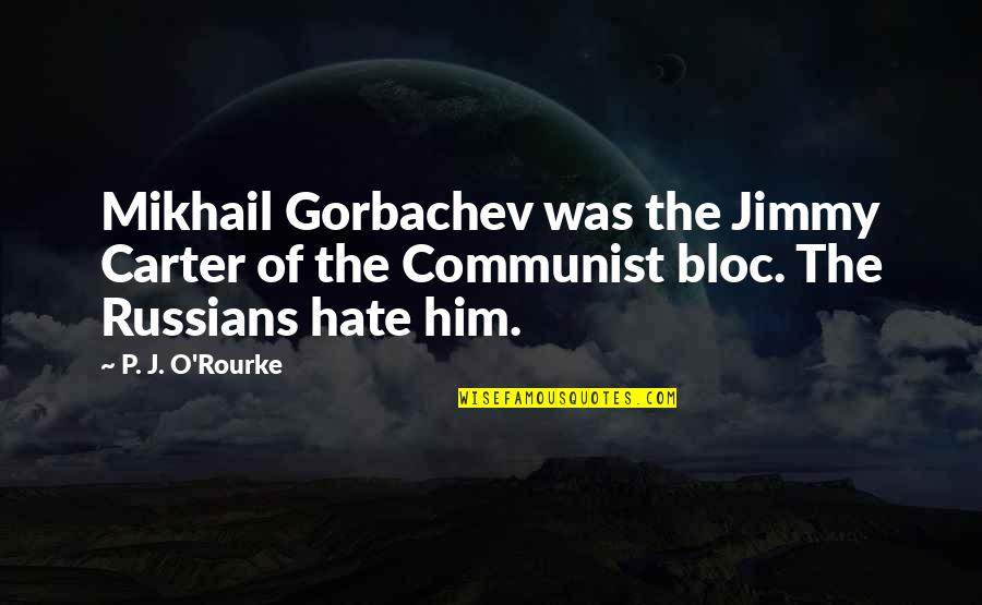 Sun And Moon Together Quotes By P. J. O'Rourke: Mikhail Gorbachev was the Jimmy Carter of the