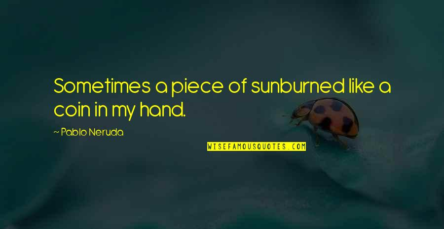 Sun And Moon Together Quotes By Pablo Neruda: Sometimes a piece of sunburned like a coin