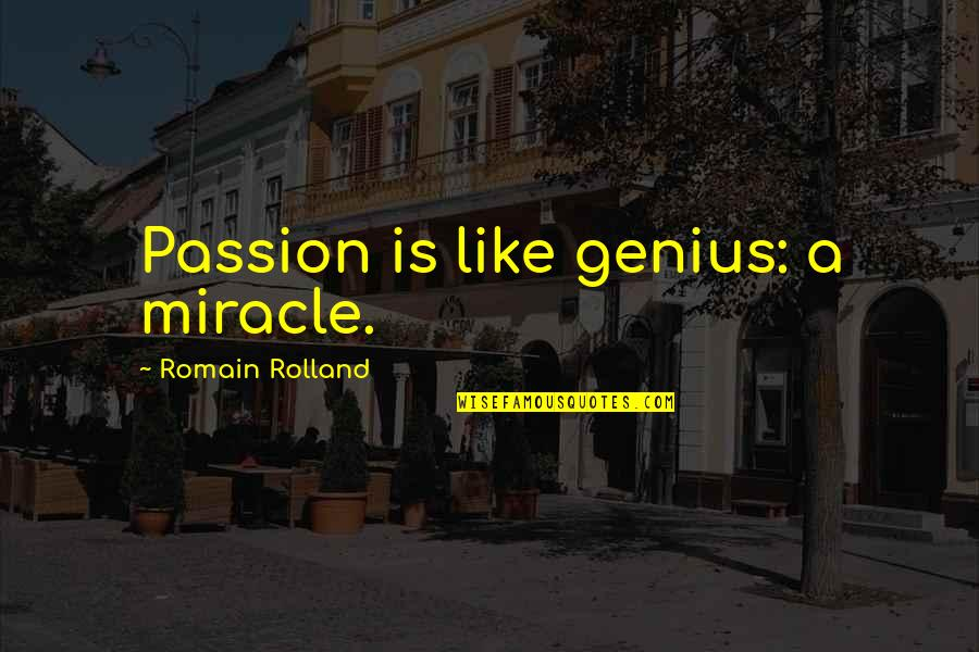 Sun And Moon Together Quotes By Romain Rolland: Passion is like genius: a miracle.