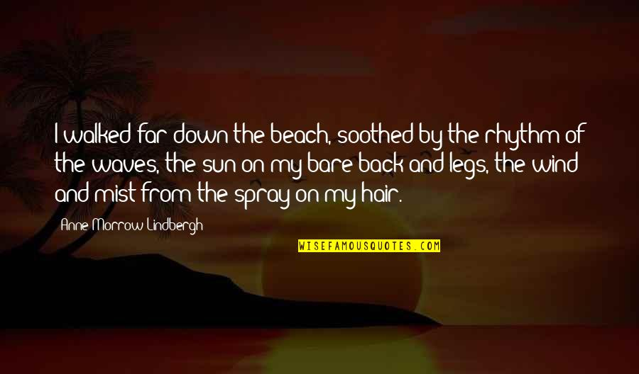 Sun In My Hair Quotes By Anne Morrow Lindbergh: I walked far down the beach, soothed by