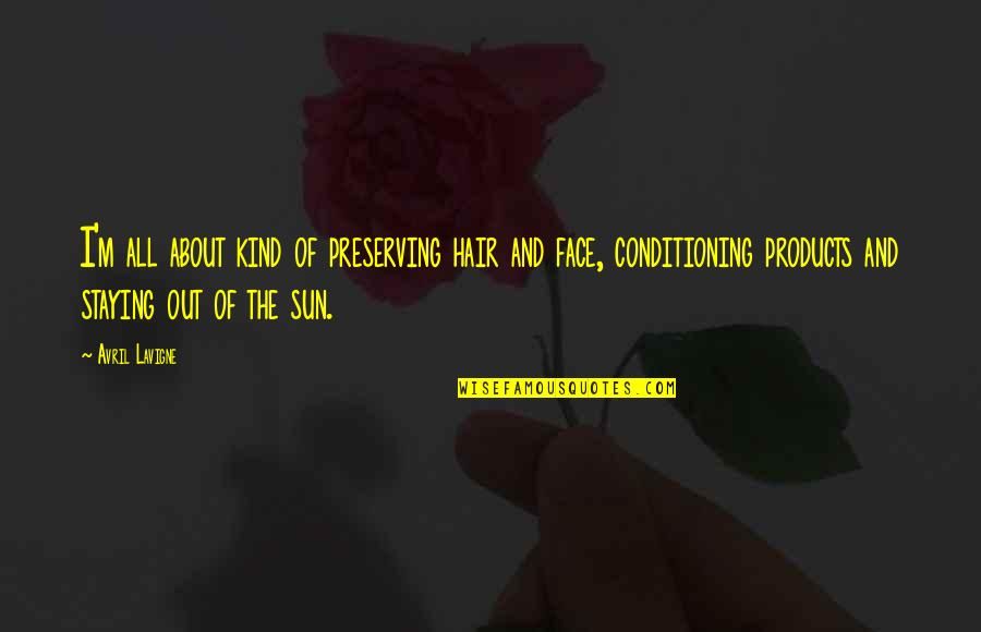 Sun In My Hair Quotes By Avril Lavigne: I'm all about kind of preserving hair and