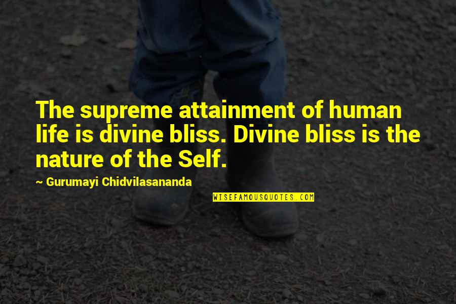 Sun In My Hair Quotes By Gurumayi Chidvilasananda: The supreme attainment of human life is divine