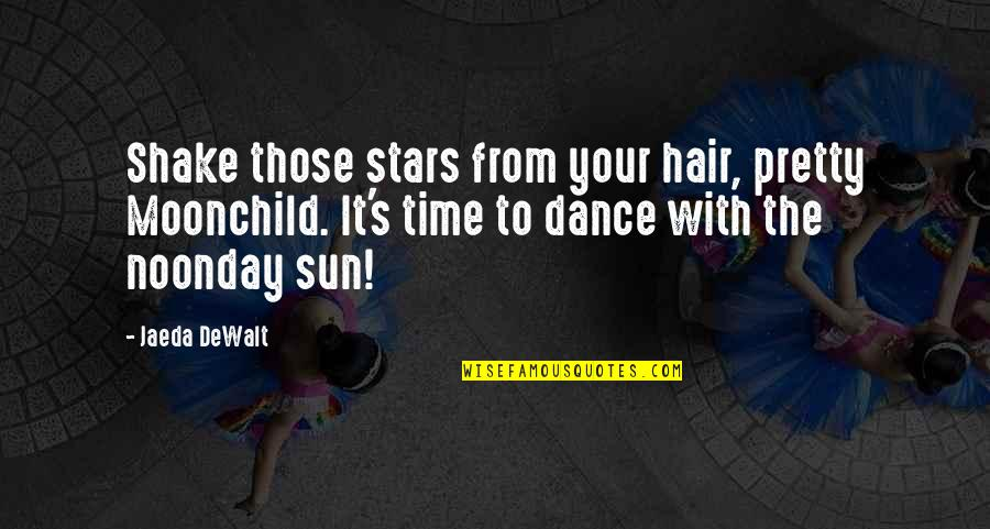 Sun In My Hair Quotes By Jaeda DeWalt: Shake those stars from your hair, pretty Moonchild.