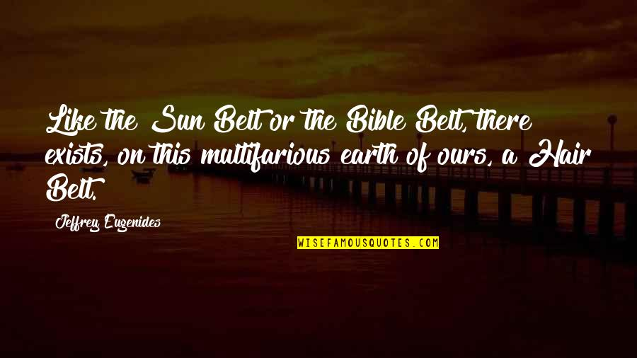 Sun In My Hair Quotes By Jeffrey Eugenides: Like the Sun Belt or the Bible Belt,