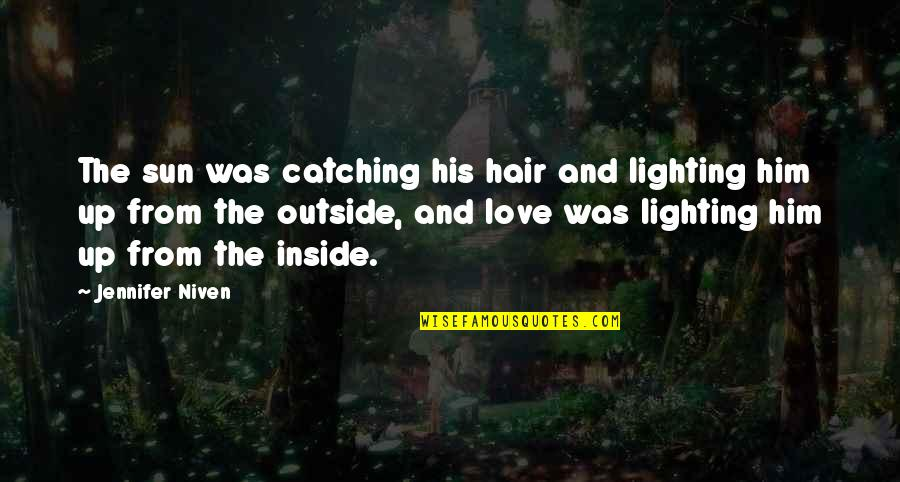 Sun In My Hair Quotes By Jennifer Niven: The sun was catching his hair and lighting