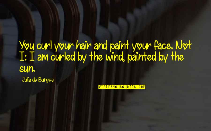 Sun In My Hair Quotes By Julia De Burgos: You curl your hair and paint your face.