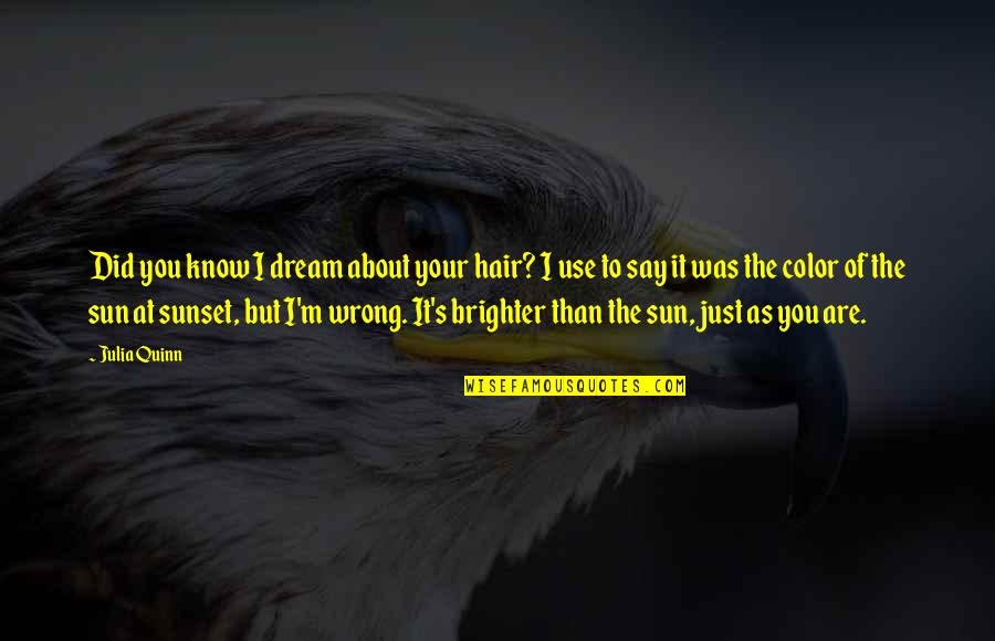 Sun In My Hair Quotes By Julia Quinn: Did you know I dream about your hair?