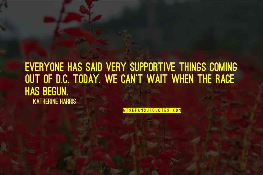 Sun In My Hair Quotes By Katherine Harris: Everyone has said very supportive things coming out