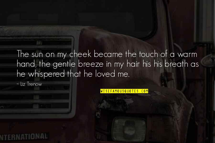 Sun In My Hair Quotes By Liz Trenow: The sun on my cheek became the touch
