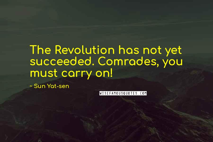 Sun Yat-sen quotes: The Revolution has not yet succeeded. Comrades, you must carry on!