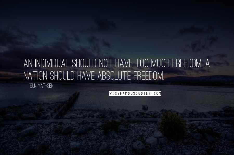 Sun Yat-sen quotes: An individual should not have too much freedom. A nation should have absolute freedom.