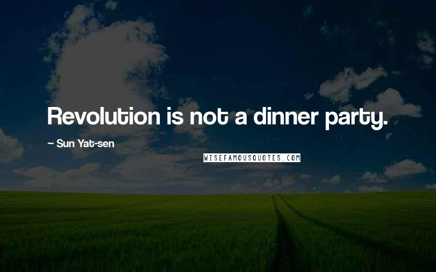 Sun Yat-sen quotes: Revolution is not a dinner party.