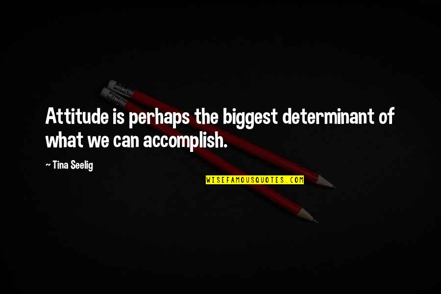 Sunbae Quotes By Tina Seelig: Attitude is perhaps the biggest determinant of what