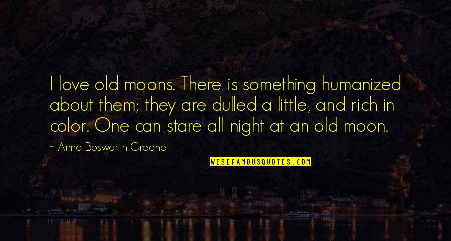 Sunburst Quotes By Anne Bosworth Greene: I love old moons. There is something humanized