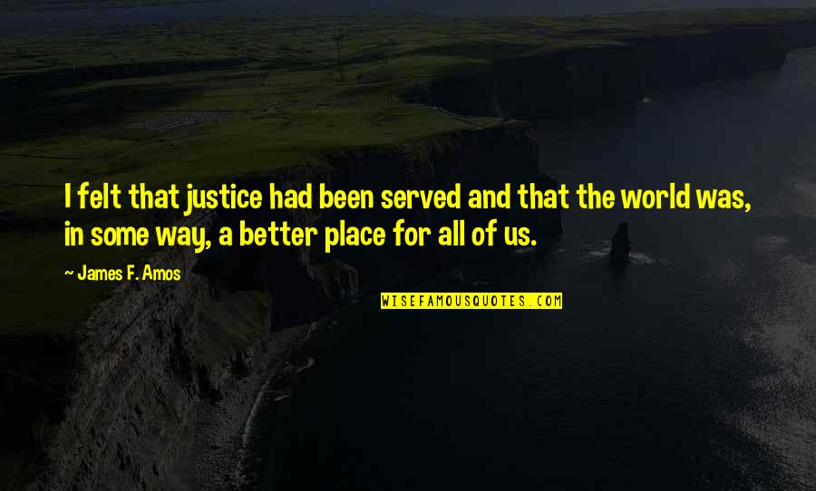 Sunburst Quotes By James F. Amos: I felt that justice had been served and
