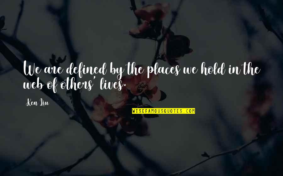 Sunburst Quotes By Ken Liu: We are defined by the places we hold