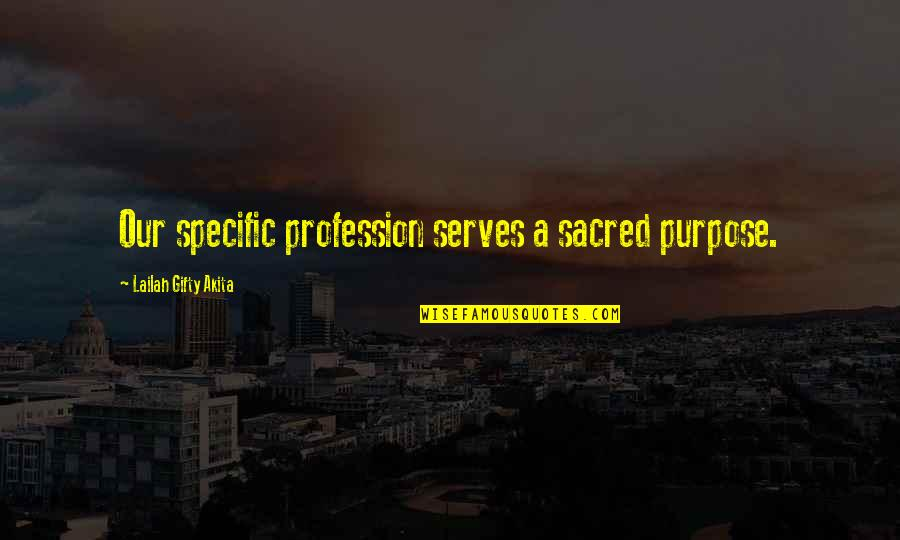 Sunburst Quotes By Lailah Gifty Akita: Our specific profession serves a sacred purpose.