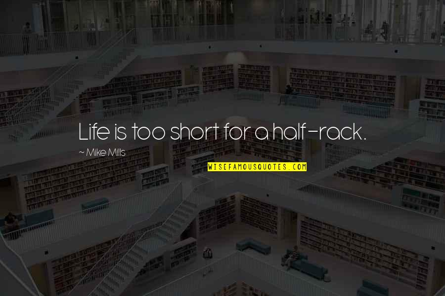Sunburst Quotes By Mike Mills: Life is too short for a half-rack.