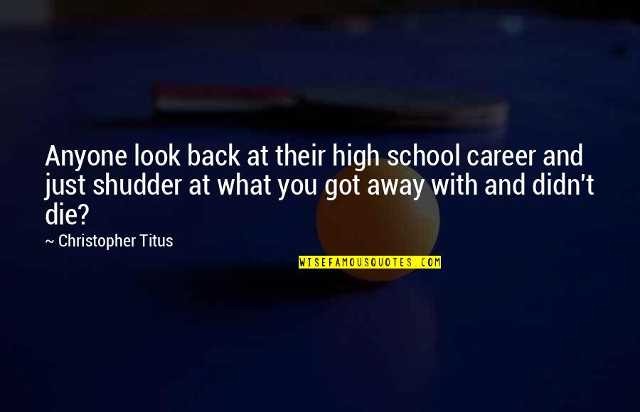 Sundar Marathi Quotes By Christopher Titus: Anyone look back at their high school career
