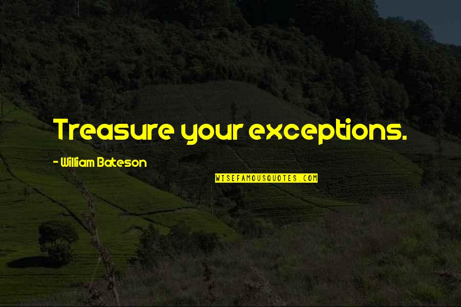 Sundar Marathi Quotes By William Bateson: Treasure your exceptions.