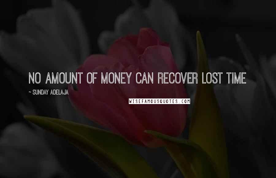 Sunday Adelaja quotes: No amount of money can recover lost time