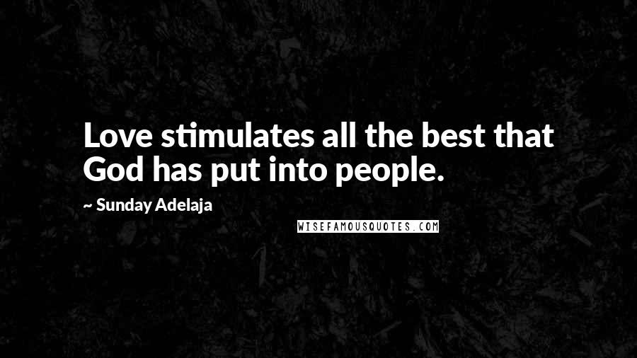 Sunday Adelaja quotes: Love stimulates all the best that God has put into people.